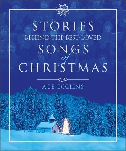 Stories Behind the Best Loved Songs of Christmas
