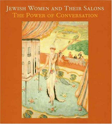 Jewish Women and Their Salons: The Power of Conversation (Published in Association with the Jewish Museum, New York S), Bilski, Emily D.; Braun, Emily; Botstein, Leon (Contributor); Brisman, Shira (Contributor)