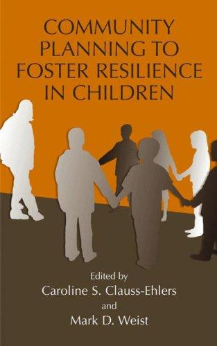 Community Planning to Foster Resilience in Children, Clauss-Ehlers, Caroline S. (Editor); Weist, Mark D. (Editor)