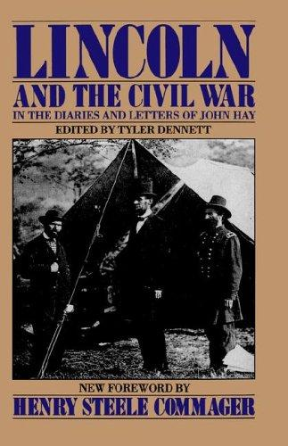 Download Lincoln and the Civil War in the diaries and letters of John Hay