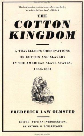 The Cotton Kingdom: A Traveller's Observations On Cotton And Slavery In The American Slave States, 1853-1861, Olmsted, Frederick Law; Arthur M. Schlesinger (Editor); Arthur M. Schlesinger (Introduction)