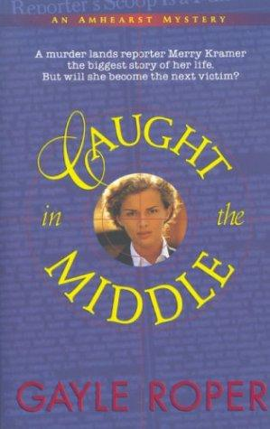 Caught in the middle by Gayle G. Roper