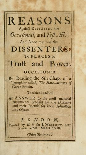 Reasons against repealing the Occasional, and Test Acts, and admitting the Dissenters to places of trust and power