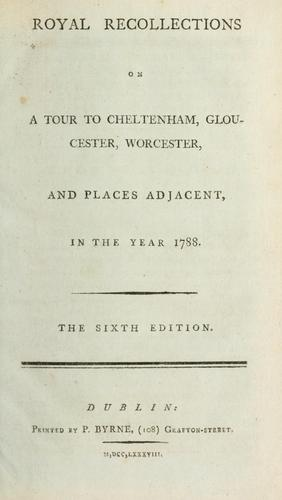 Royal recollections on a tour to Cheltenham, Gloucester, Worcester, and places adjacent, in the year 1788.