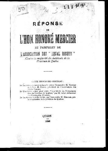 """Réponse de l'Hon. Honoré Mercier au pamphlet de l'Association des """" equal rights"""" contre la majorité des habitants de la province de Québec"""