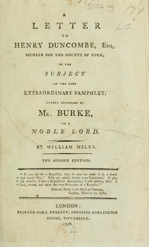 Download A letter to Henry Duncombe, esq. Member for the County of York, on the subject of the very extraordinary pamphlet, lately addressed by Mr. Burke to a noble lord