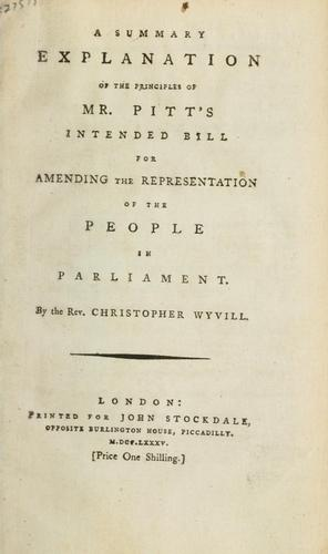Download A summary explanation of the principles of Mr. Pitt's intended bill for amending the representation of the people in Parliament