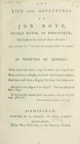 """Download The life and adventures of Job Nott, buckle maker of Birmingham, first cousin to the celebrated button burnisher, and author of """"Advice to sundry sorts of folks"""""""
