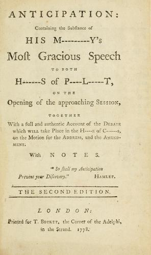Download Anticipation : containing the substance of His M—–y's most gracious speech to both H—-s of P–l—–t, on the opening of the approaching session