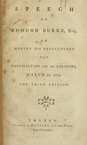 Download Speech of Edmund Burke, Esq., on moving his resolutions for conciliation with the colonies, March 22, 1775.