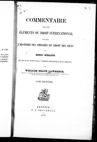 Commentaire sur les Eléments du droit international et sur l'Histoire des progrès du droit des gens de Henry Wheaton