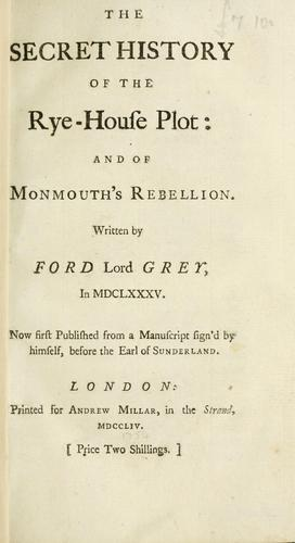 The secret history of the Rye-House Plot: and of Monmouth's Rebellion