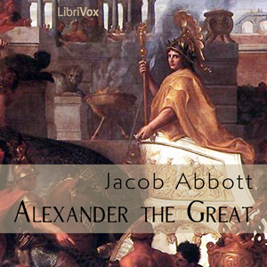 Alexander the Great(1179) by Jacob Abbott audiobook cover art image on Bookamo