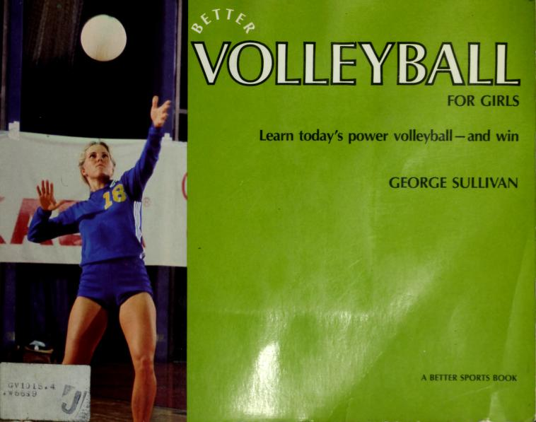 Better Volleyball for Girls by George Sullivan