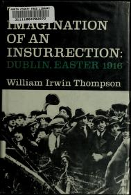 The imagination of an insurrection, Dublin, Easter 1916 by William Irwin Thompson