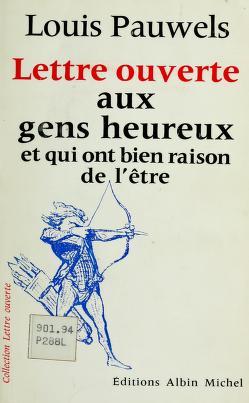 Cover of: Lettre ouverte aux gens heureux | Pauwels, Louis