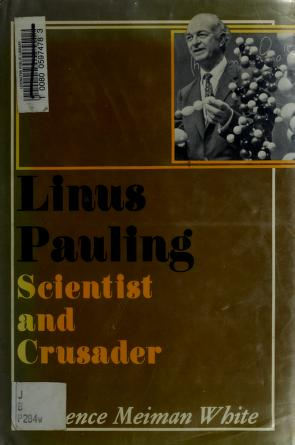 Linus Pauling, scientist and crusader by Florence Meiman White