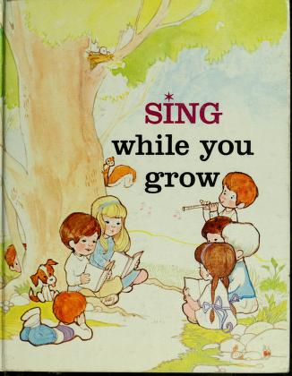 Cover of: Sing while you grow | Claude H. Rhea