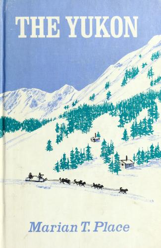 Cover of: The Yukon by Marian T. Place