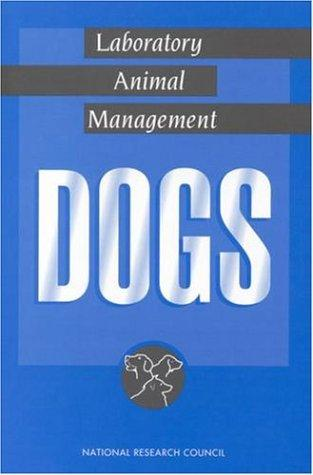 Laboratory Animal Management: Dogs (<i>Laboratory Animal Management:</i> A Series) by National Research Council.
