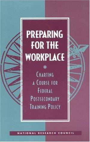 Preparing for the Workplace by National Research Council.