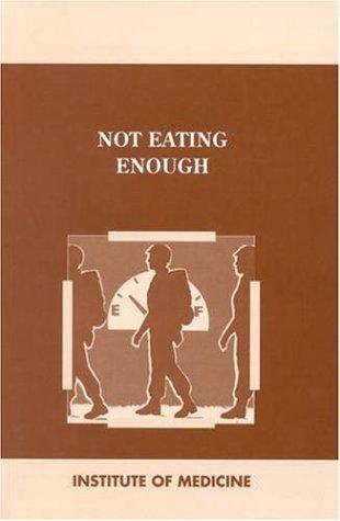 Not eating enough by Committee on Military Nutrition Research, Institute of Medicine