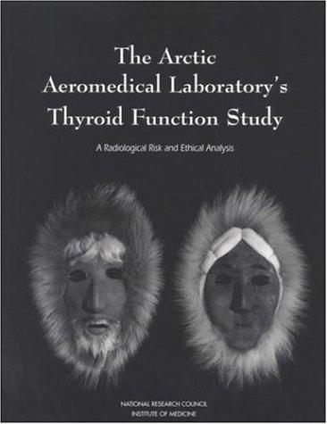 The Arctic Aeromedical Laboratory's Thyroid Function Study by National Research Council.