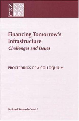 Financing Tomorrow's Infrastructure: Challenges and Issues by National Research Council.