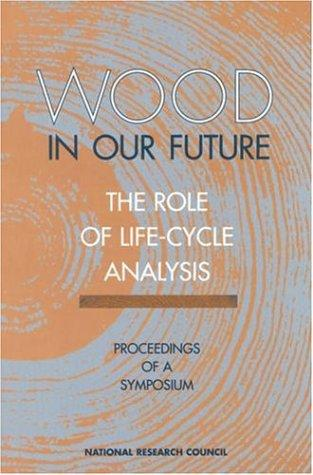 Wood in Our Future: The Role of Life-Cycle Analysis by National Research Council.