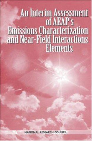 An Interim Assessment of the AEAP's Emissions Characterization and Near-Field Interactions Elements (Compass Series) by National Research Council.