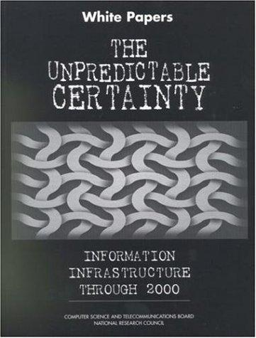 White Papers the Unpredictable Certainty Information Infrastructure Through 2000 by National Research Council.