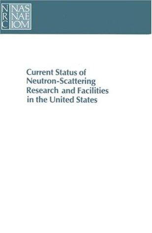 Current Status of Neutron-Scattering Research and Facilities in the United States by National Research Council.