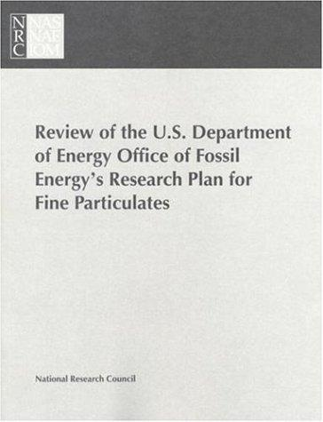 Review of the U.S. Department of Energy Office of Fossil Energy's Research Plan for Fine Particulates by National Research Council.