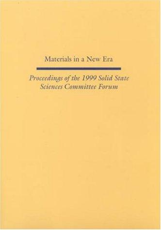 Materials in a New Era: Proceedings of the 1999 Solid State Sciences Committee Forum (Information Technology: Transmission, Processing, and Storag) by National Research Council.