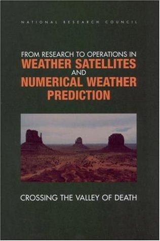 From Research to Operations in Weather Satellites and Numerical Weather Prediction by National Research Council.