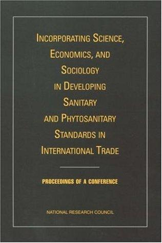 Incorporating Science, Economics, and Sociology in Developing Sanitary and Phytosanitary Standards in International Trade by National Research Council.