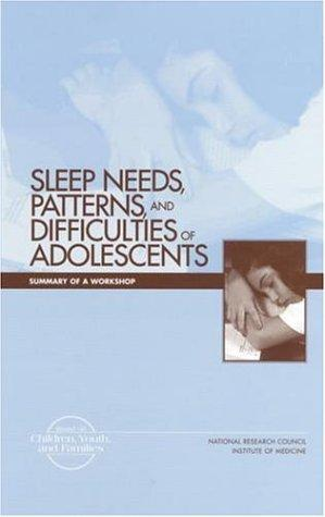 Sleep Needs, Patterns and Difficulties of Adolescents by National Research Council.