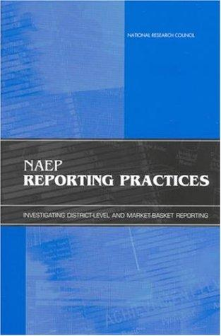 NAEP reporting practices by National Research Council (U.S.). Committee on NAEP Reporting Practices: Investigating District-Level and Market-Basket Reporting.