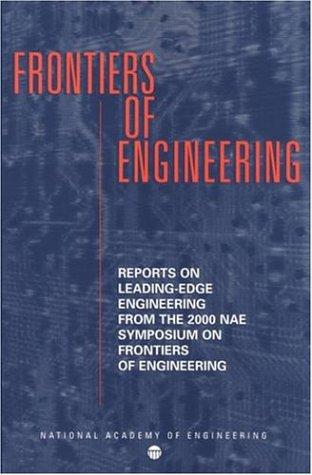 Sixth Annual Symposium on Frontiers of Engineering by Symposium on Frontiers of Engineering (6th 2000 Irvine, Calif.)