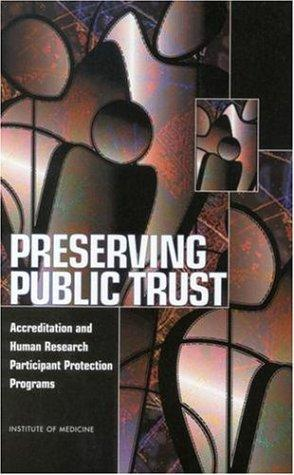 Preserving public trust by Institute of Medicine (U.S.). Committee on Assessing the System for Protecting Human Research Subjects.