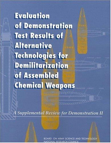 Evaluation of Demonstration Test Results of Alternative Technologies for Demilitarization of Assembled Chemical Weapons by National Research Council.