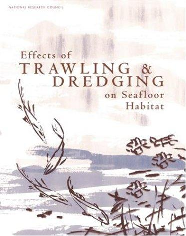 Effects of Trawling and Dredging on Seafloor Habitat by National Research Council.