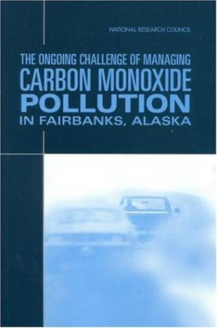 The Ongoing Challenge of Managing Carbon Monoxide Pollution in Fairbanks, Alaska by National Research Council.