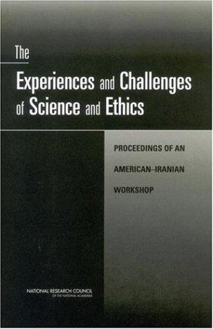 The Experiences and Challenges of Science and Ethics by National Research Council.