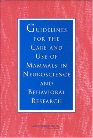 Guidelines for the Care and Use of Mammals in Neuroscience and Behavioral Research by National Research Council.