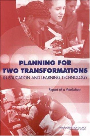 Planning for Two Transformations in Education and Learning Technology by National Research Council.