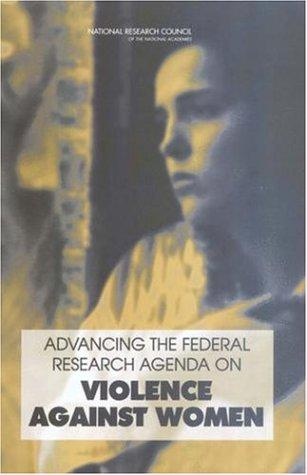 Advancing the Federal Research Agenda on Violence Against Women by National Research Council.