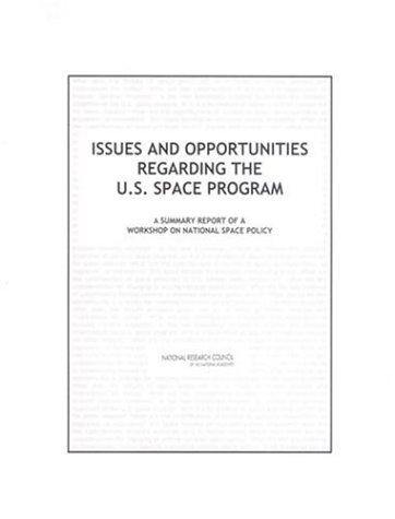Issues and Opportunities Regarding the U.S. Space Program by National Research Council.