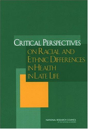 Critical Perspectives on Racial and Ethnic Differences in Health in Late Life by National Research Council.