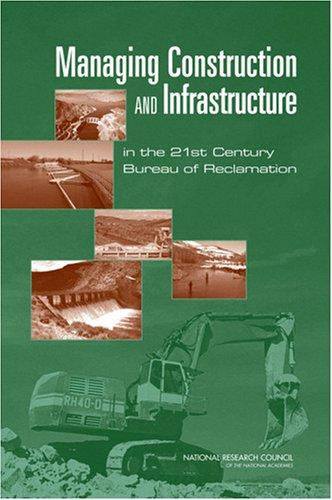 Managing Construction and Infrastructure in the 21st Century Bureau of Reclamation by National Research Council.